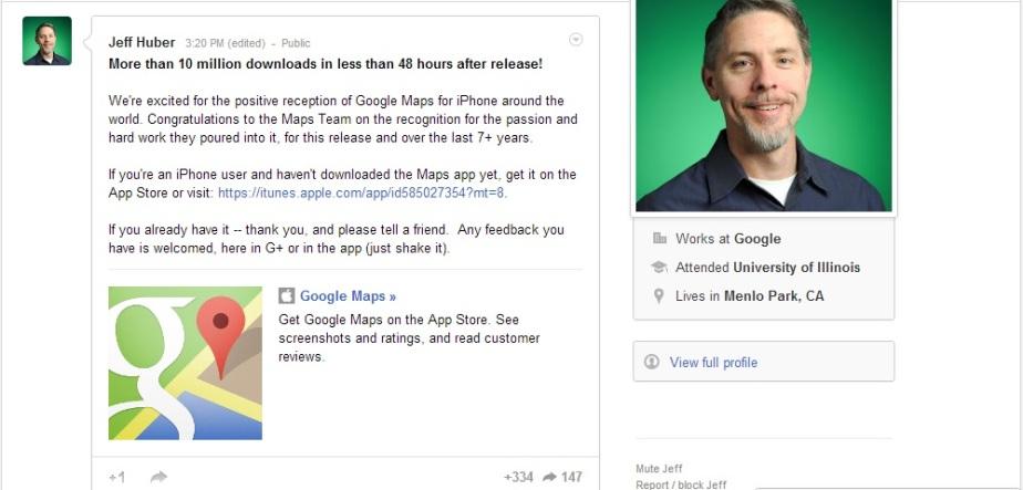 """Jeff Huber  expreso """"estamos muy contentos por la buena acogida de Google Maps para  iPhone en todo el mundo."""", Dijo Huber en su actualización de Google+. """"Felicitaciones al equipo que hizo posible la creación de la  aplicación Google Maps  para iPhone""""."""